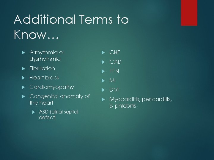 Additional Terms to Know… Arrhythmia or dysrhythmia Fibrillation Heart block Cardiomyopathy Congenital anomaly of
