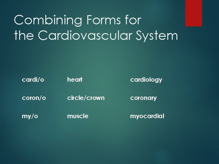 Combining Forms for the Cardiovascular System cardi/o heart cardiology coron/o circle/crown coronary my/o muscle