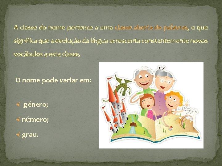 A classe do nome pertence a uma classe aberta de palavras, o que significa