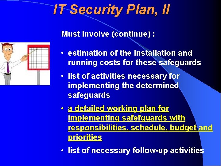 IT Security Plan, II Must involve (continue) : • estimation of the installation and