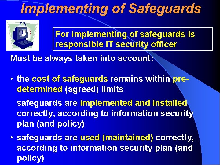 Implementing of Safeguards For implementing of safeguards is responsible IT security officer Must be