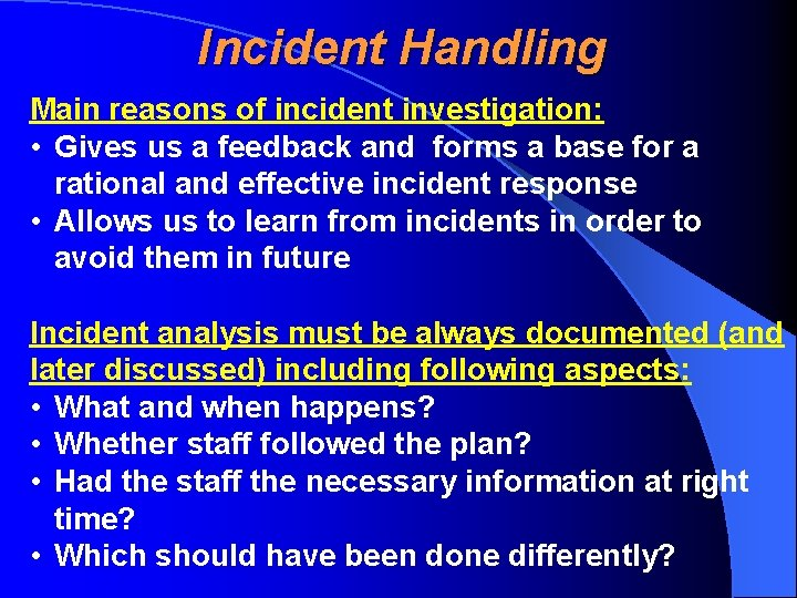 Incident Handling Main reasons of incident investigation: • Gives us a feedback and forms