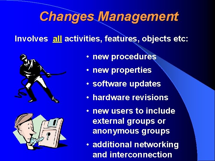 Changes Management Involves all activities, features, objects etc: • new procedures • new properties