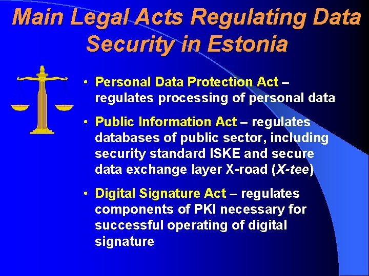 Main Legal Acts Regulating Data Security in Estonia • Personal Data Protection Act –