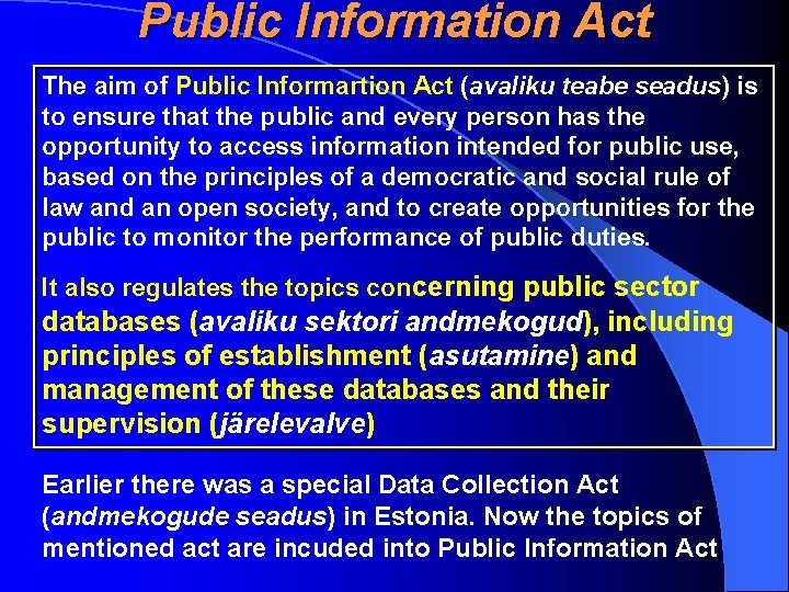 Public Information Act The aim of Public Informartion Act (avaliku teabe seadus) is to