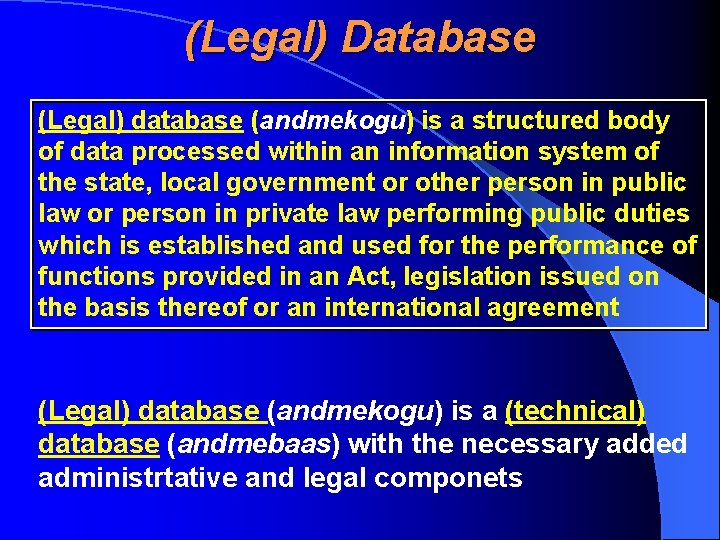 (Legal) Database (Legal) database (andmekogu) is a structured body of data processed within an