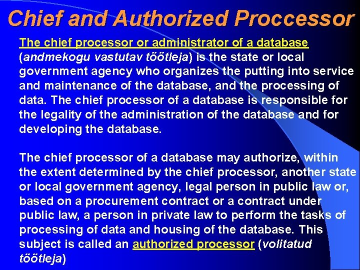 Chief and Authorized Proccessor The chief processor or administrator of a database (andmekogu vastutav