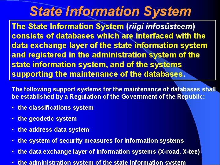 State Information System The State Information System (riigi infosüsteem) consists of databases which are