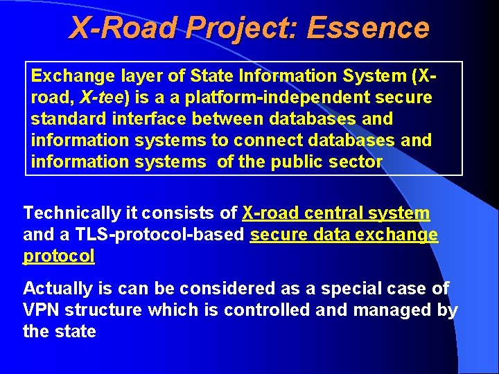 X-Road Project: Essence Exchange layer of State Information System (Xroad, X-tee) is a a