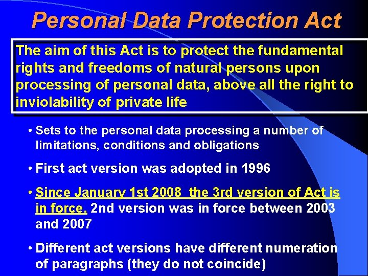 Personal Data Protection Act The aim of this Act is to protect the fundamental