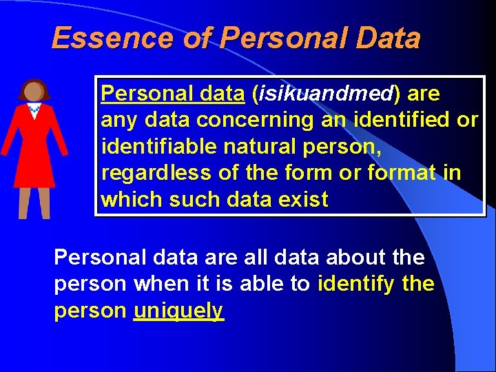 Essence of Personal Data Personal data (isikuandmed) are any data concerning an identified or