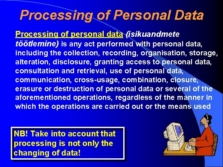 Processing of Personal Data Processing of personal data (isikuandmete töötlemine) is any act performed
