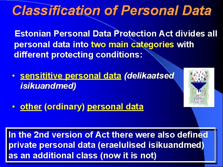 Classification of Personal Data Estonian Personal Data Protection Act divides all personal data into