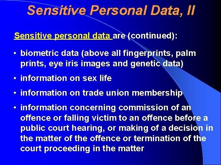 Sensitive Personal Data, II Sensitive personal data are (continued): • biometric data (above all