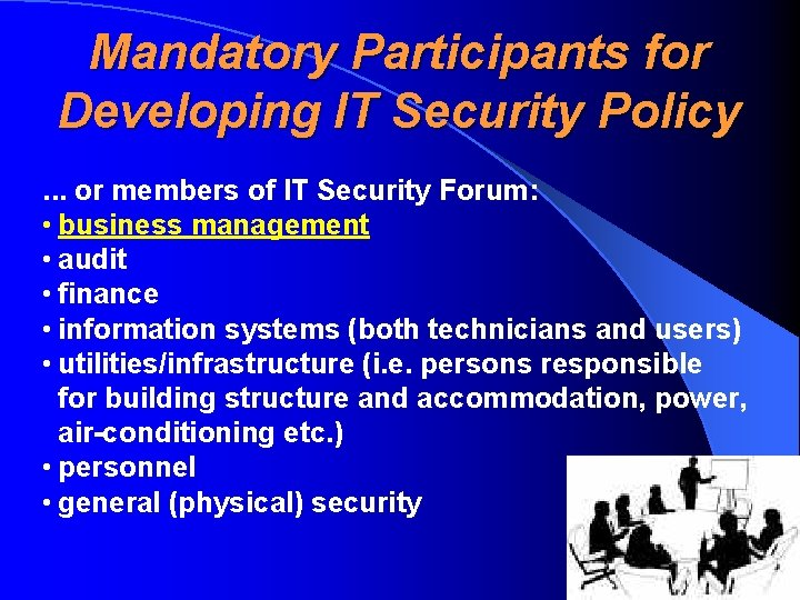 Mandatory Participants for Developing IT Security Policy. . . or members of IT Security