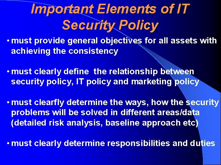 Important Elements of IT Security Policy • must provide general objectives for all assets