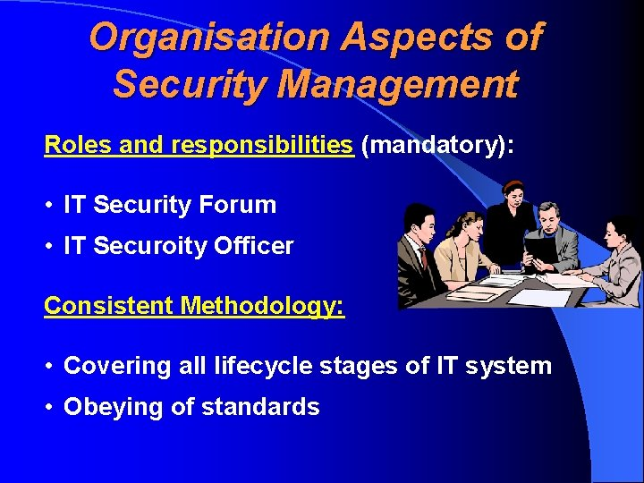 Organisation Aspects of Security Management Roles and responsibilities (mandatory): • IT Security Forum •
