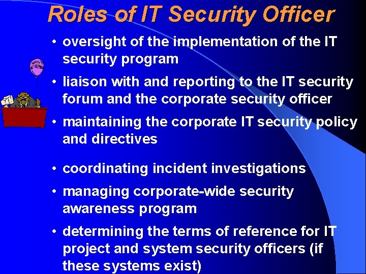 Roles of IT Security Officer • oversight of the implementation of the IT security