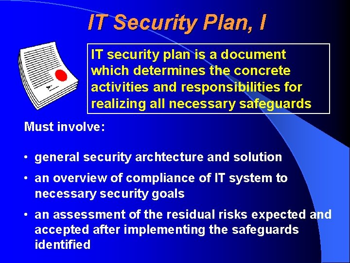 IT Security Plan, I IT security plan is a document which determines the concrete