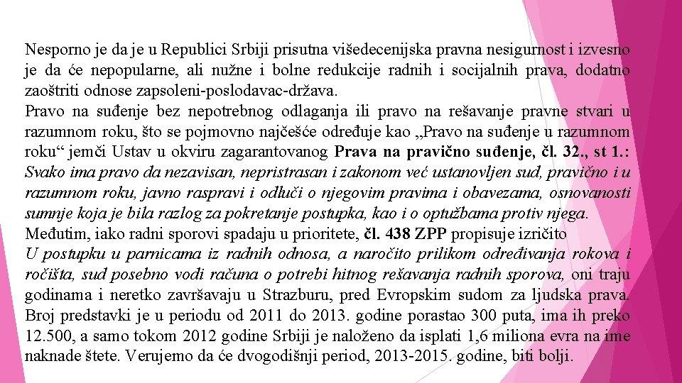 Nesporno je da je u Republici Srbiji prisutna višedecenijska pravna nesigurnost i izvesno je