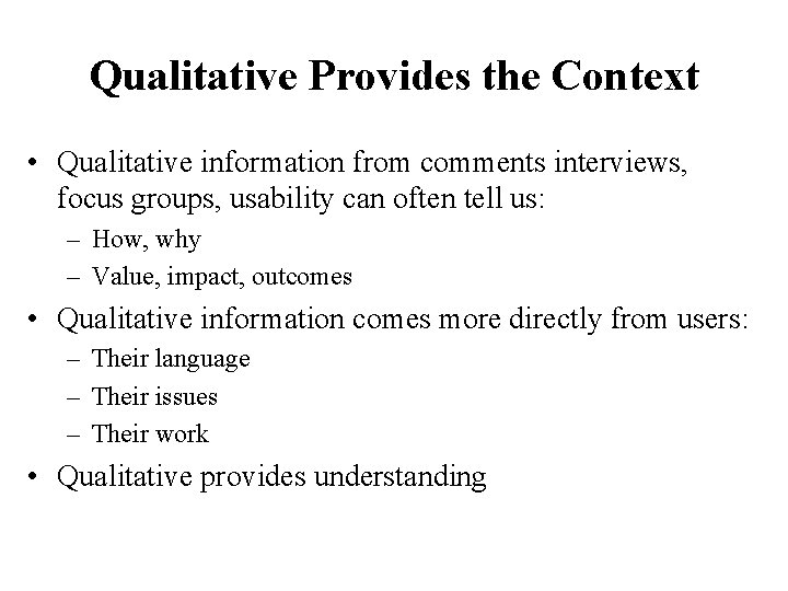 Qualitative Provides the Context • Qualitative information from comments interviews, focus groups, usability can