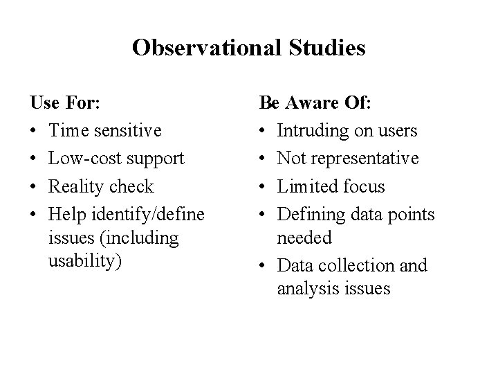 Observational Studies Use For: • Time sensitive • Low-cost support • Reality check •
