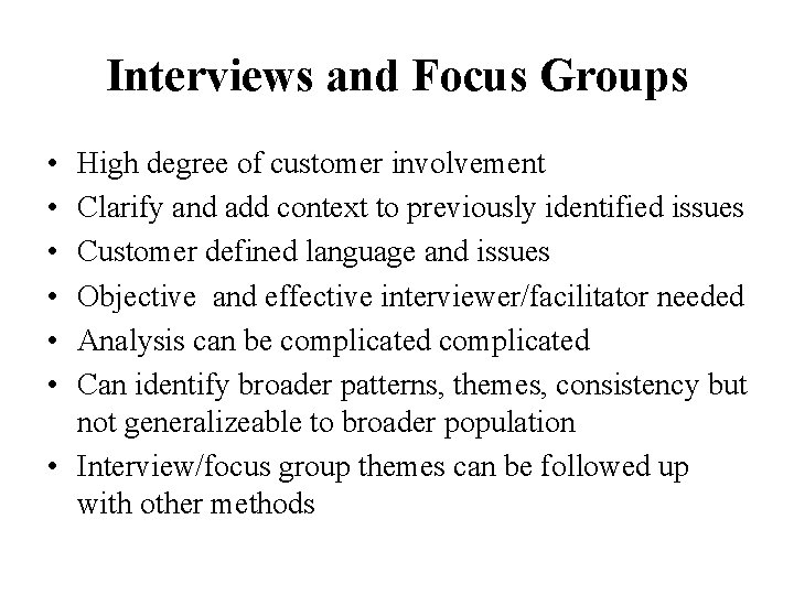 Interviews and Focus Groups • • • High degree of customer involvement Clarify and