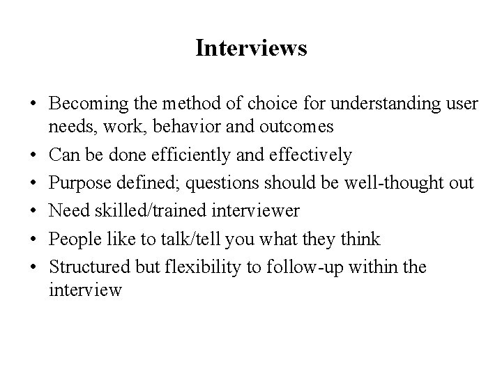 Interviews • Becoming the method of choice for understanding user needs, work, behavior and
