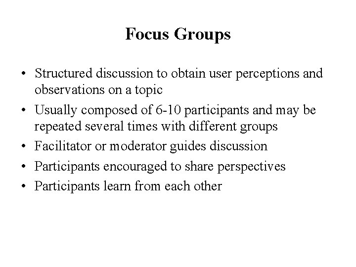 Focus Groups • Structured discussion to obtain user perceptions and observations on a topic