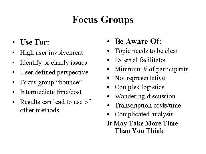 Focus Groups • Use For: • Be Aware Of: • • Topic needs to