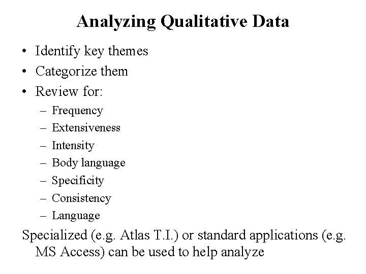 Analyzing Qualitative Data • Identify key themes • Categorize them • Review for: –