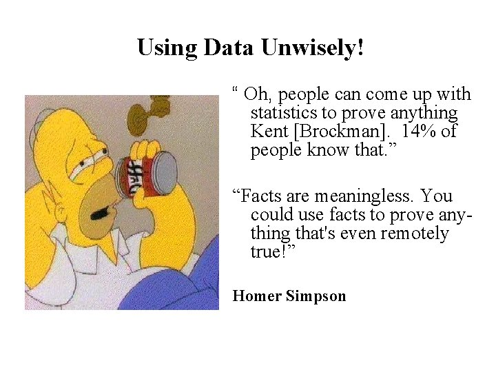 """Using Data Unwisely! """" Oh, people can come up with statistics to prove anything"""