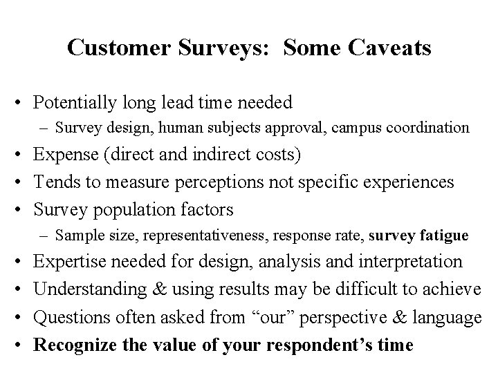 Customer Surveys: Some Caveats • Potentially long lead time needed – Survey design, human