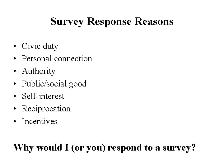 Survey Response Reasons • • Civic duty Personal connection Authority Public/social good Self-interest Reciprocation