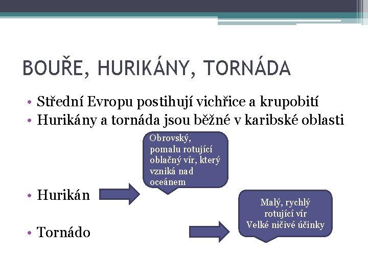 BOUŘE, HURIKÁNY, TORNÁDA • Střední Evropu postihují vichřice a krupobití • Hurikány a tornáda