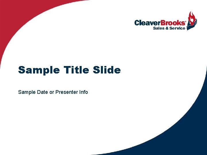 Sample Title Slide Sample Date or Presenter Info