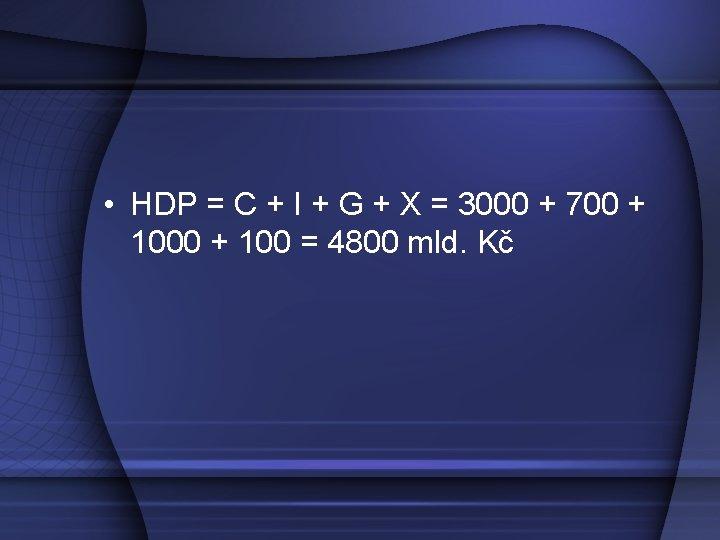 • HDP = C + I + G + X = 3000 +