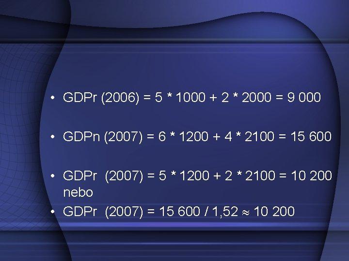 • GDPr (2006) = 5 * 1000 + 2 * 2000 = 9