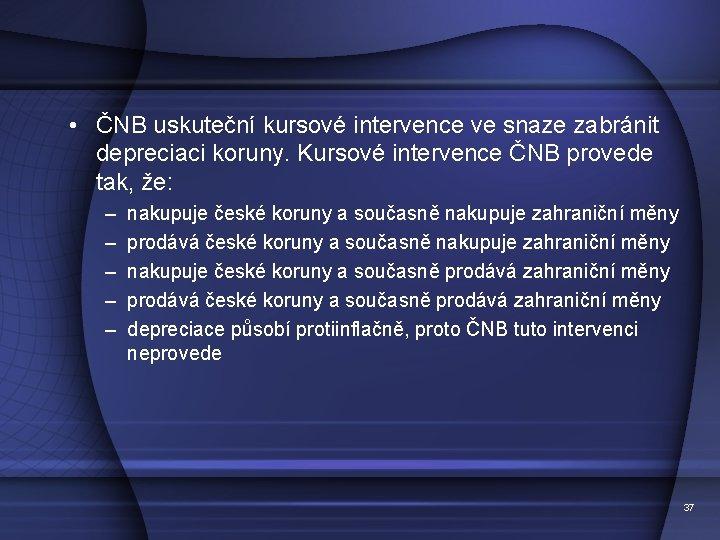 • ČNB uskuteční kursové intervence ve snaze zabránit depreciaci koruny. Kursové intervence ČNB