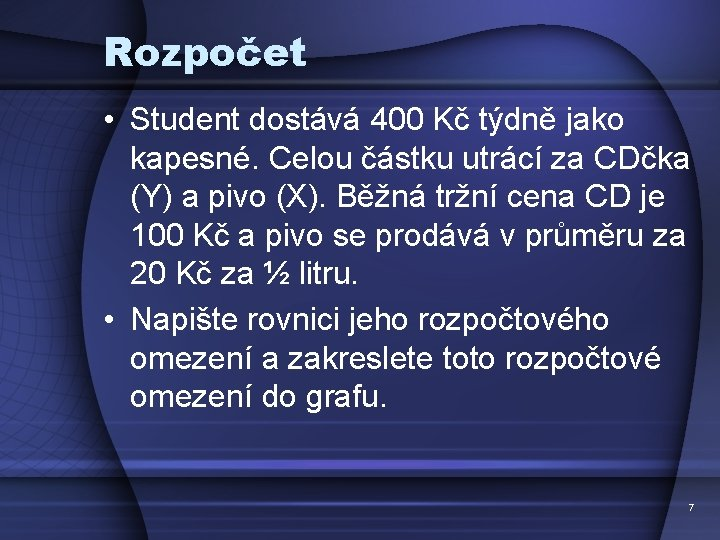 Rozpočet • Student dostává 400 Kč týdně jako kapesné. Celou částku utrácí za CDčka