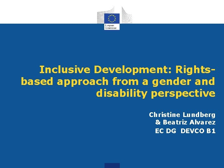 Inclusive Development: Rightsbased approach from a gender and disability perspective Christine Lundberg & Beatriz