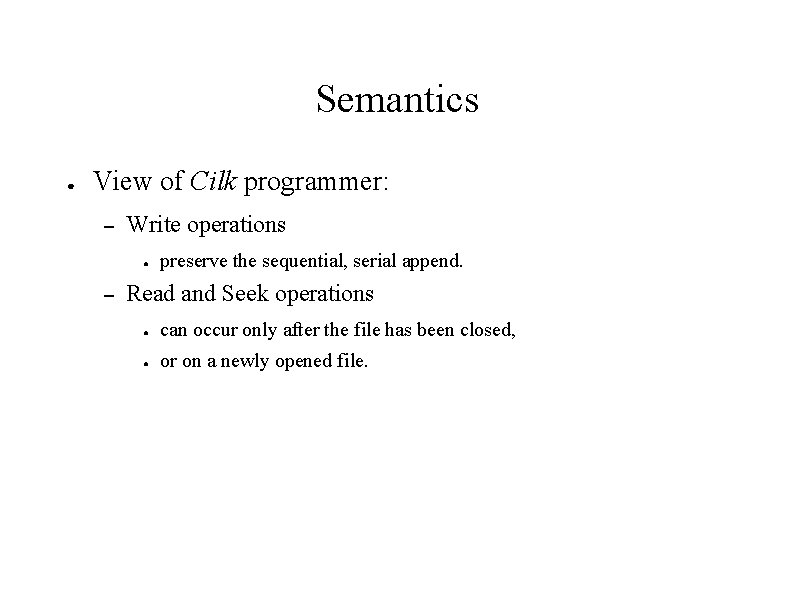 Semantics ● View of Cilk programmer: – Write operations ● – preserve the sequential,