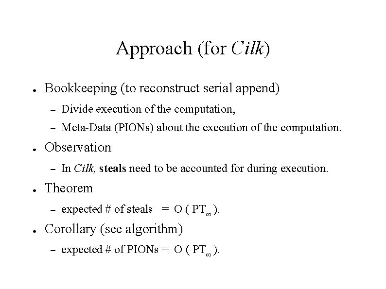 Approach (for Cilk) ● ● Bookkeeping (to reconstruct serial append) – Divide execution of