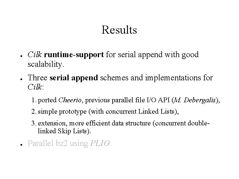 Results ● ● Cilk runtime-support for serial append with good scalability. Three serial append