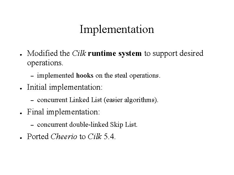 Implementation ● Modified the Cilk runtime system to support desired operations. – ● Initial
