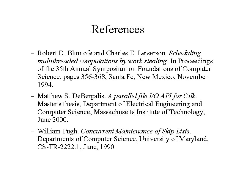 References – Robert D. Blumofe and Charles E. Leiserson. Scheduling multithreaded computations by work
