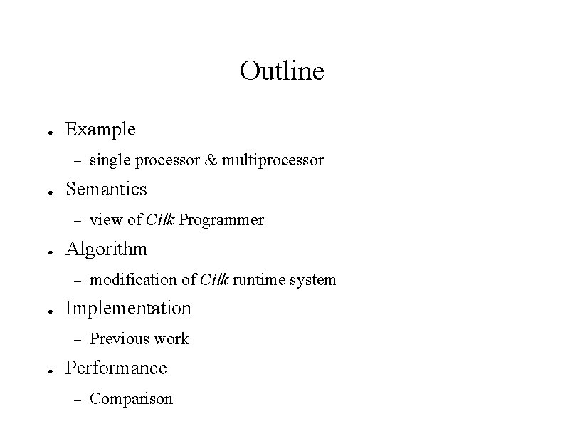 Outline ● Example – ● Semantics – ● modification of Cilk runtime system Implementation
