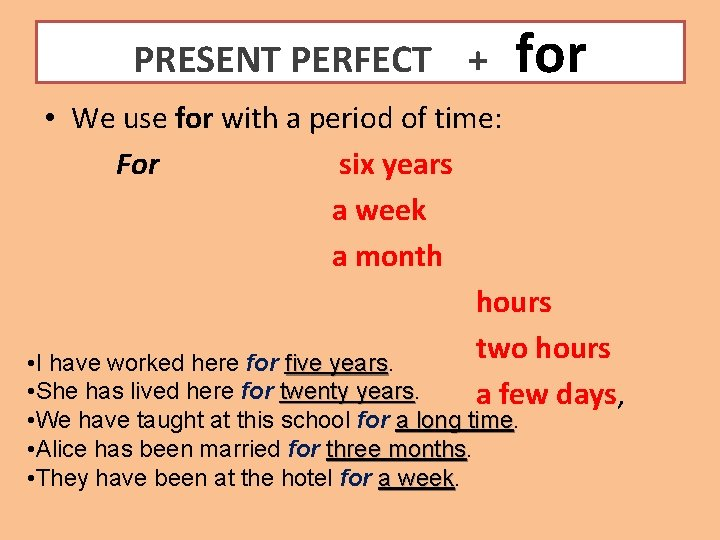 PRESENT PERFECT + for • We use for with a period of time: For