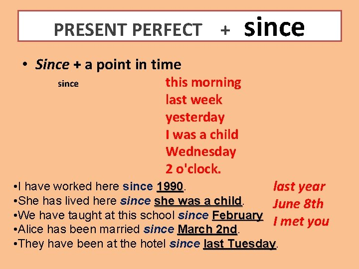 PRESENT PERFECT + since • Since + a point in time since this morning