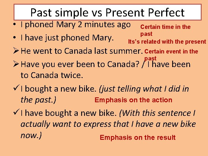 Past simple vs Present Perfect • I phoned Mary 2 minutes ago Certain time